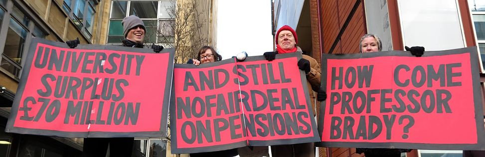 Three banners reading, University surplus £70 million, and still no fair deal on pensions. How come Professor Brady?